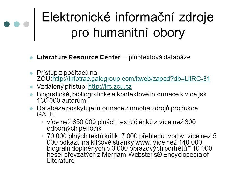 Elektronické informační zdroje pro humanitní obory  ATLA Religion database + ATLAS – bibliografická databáze  Přístup z počítačů na ZČU: http://ovidsp.ovid.com/ovidweb.cgi?T=JS&MODE=ovid&PAGE=m ain&NEWS=n&DBC=y&D=atlas http://ovidsp.ovid.com/ovidweb.cgi?T=JS&MODE=ovid&PAGE=m ain&NEWS=n&DBC=y&D=atlas  Zahrnuje 0,5 mil.