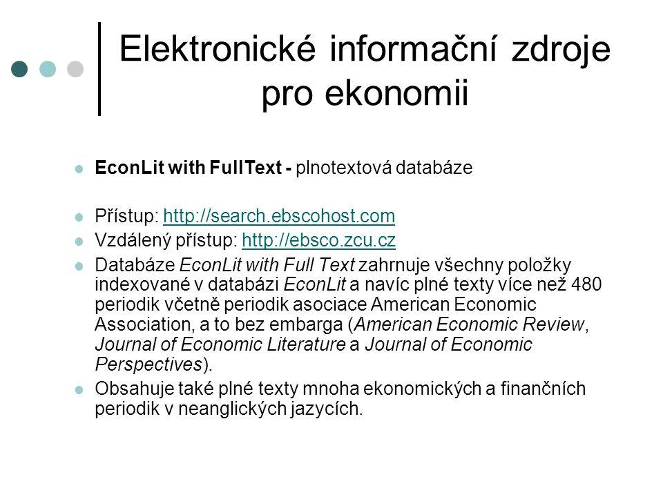 Elektronické informační zdroje pro ekonomii  Firemní monitor - služba o aktivitě firem v ČR a SR  Přístup z PC ve studovnách  O přístupu podá informace služba ve studovně