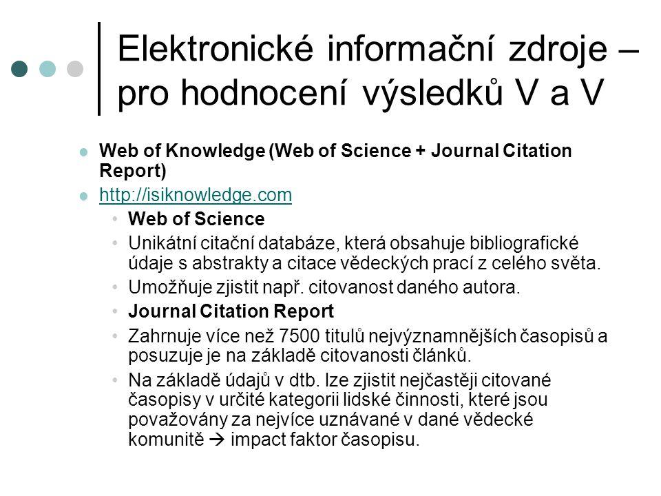 Elektronické informační zdroje – pro hodnocení výsledků V a V  Scopus  http://www.scopus.com http://www.scopus.com  Databáze pro hodnocení vědeckých výstupů na základě citačních ohlasů.