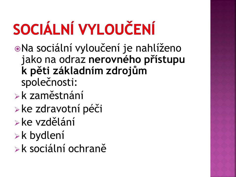  Pojem sociální vyloučení je spojován s vyloučením z účasti na životě společnosti (ztráta sociálního místa ve společnosti).