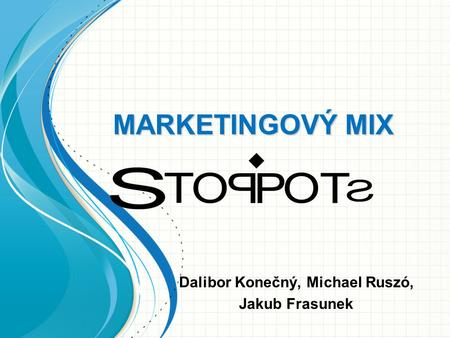 MARKETINGOVÝ MIX Dalibor Konečný, Michael Ruszó, Jakub Frasunek.
