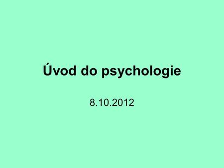 Úvod do psychologie 8.10.2012.