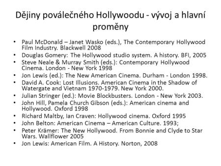 Dějiny poválečného Hollywoodu - vývoj a hlavní proměny Paul McDonald – Janet Wasko (eds.), The Contemporary Hollywood Film Industry. Blackwell 2008 Douglas.