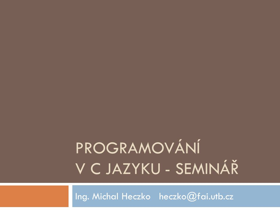 Programování v C jazyku – SEMINÁŘ Ing. Michal Heczkoheczko@fai.utb.cz Preprocesor jazyka C 7