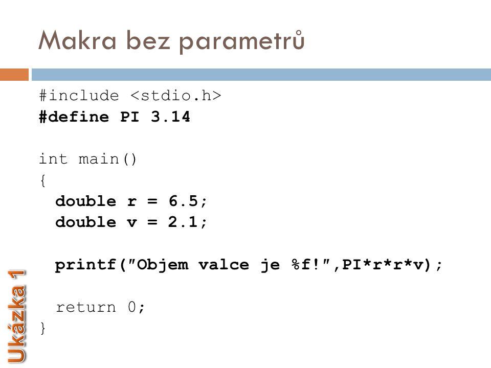 Makra bez parametrů #include #define POSUN (′a′-′A′) #define KONEC_R ′\n′ int main() { int c; while ((c = getchar()) != KONEC_R) { if (c >= ′a′ && c <= ′z′) putchar(c-POSUN); else putchar(c); } return 0; }
