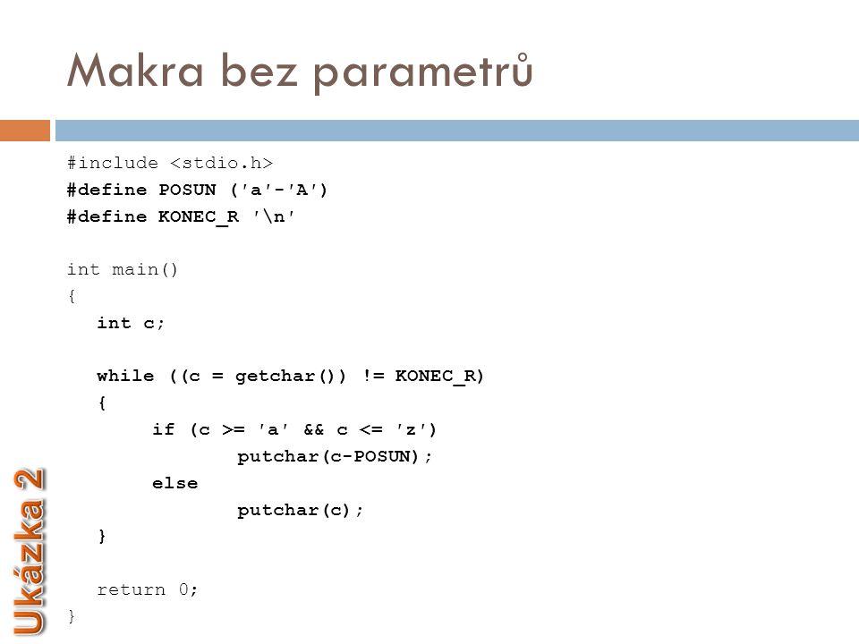 Makra s parametry  Alternativa ke kratším funkcím  Nevýhoda použití funkce  Při použití funkce menší efektivita programu  Nevýhoda použití makra  Při použití makra vznikne delší (ale rychlejší) program  Na rozdíl od funkcí preprocesor nahradí jméno makra v programu konkrétním textem