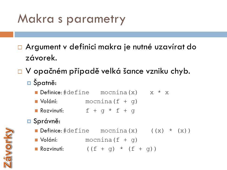 Předdefïnovaná makra  Jazyk C obsahuje nejen řadu předdefinovaných funkcí, ale i makra.