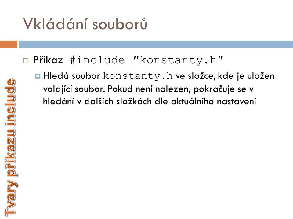 Vkládání souborů  Příkaz #include  Hledá soubor stdio.h v systémové složce.