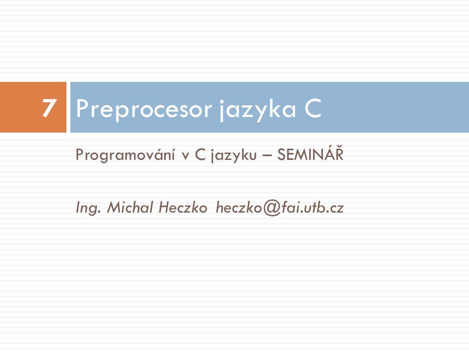 Agenda  Základní činnosti preprocesoru  Makra bez parametrů (symbolické konstanty)  Makra s parametry  Vkládání souborů  Oddělený překlad souborů  Podmíněný překlad