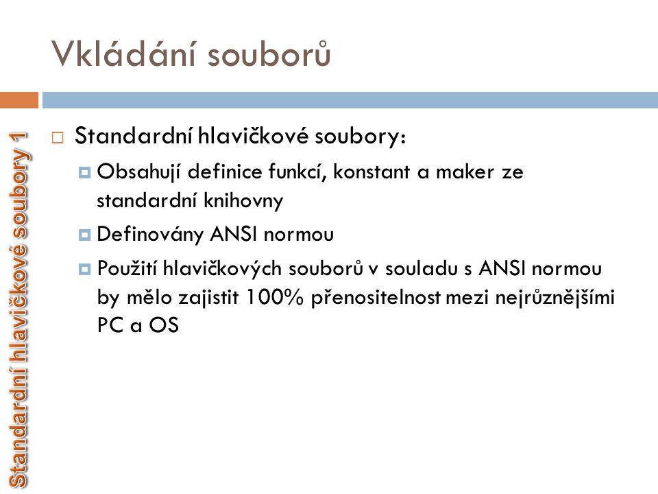 Vkládání souborů  Standardní hlavičkové soubory:  Neobsahují celé konstrukce funkcí, ale pouze jejich hlavičky (tzv.