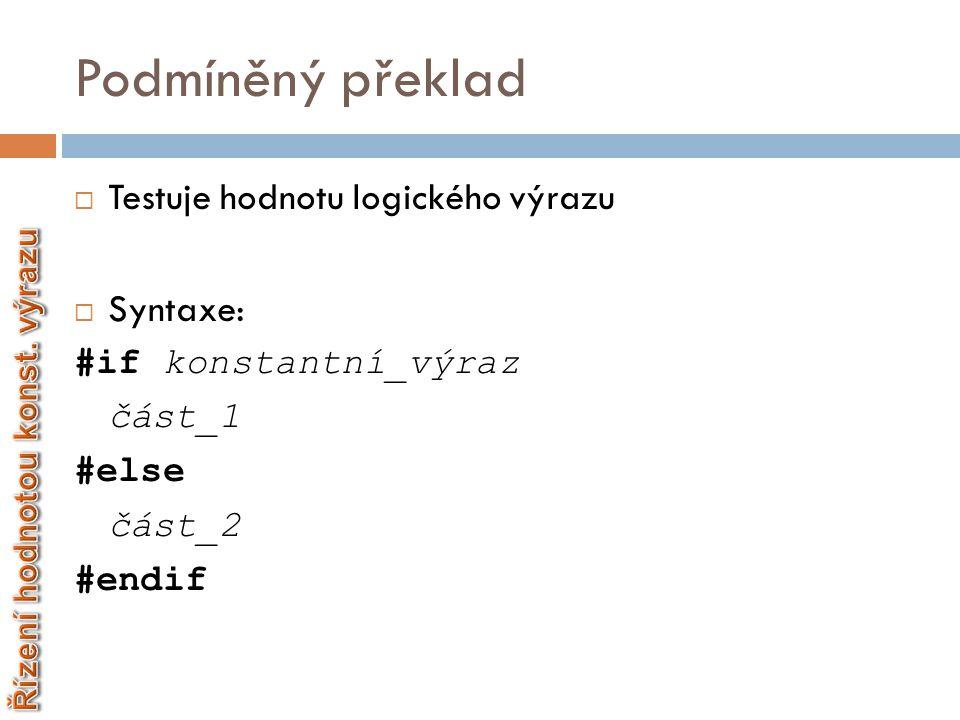 Podmíněný překlad  Příklad 1: #define LADENI 1 #if LADENI printf(″Hodnota: %d″,i); #endif