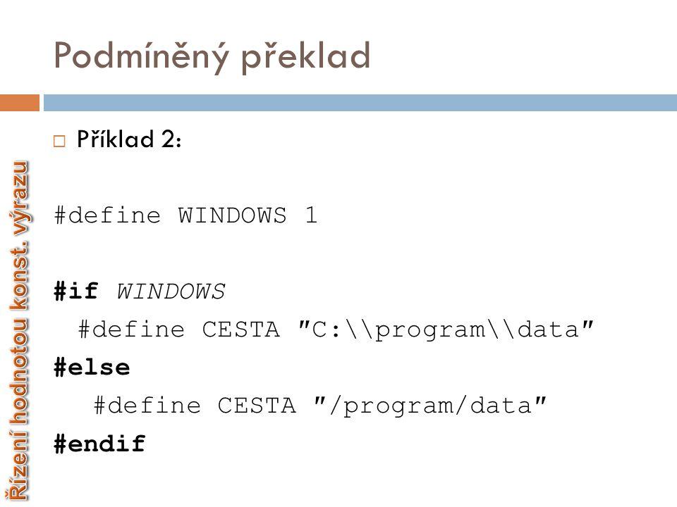 Podmíněný překlad  Testuje, zda je dané makro definováno  Syntaxe: #ifdef konstantní_výraz část_1 #else část_2 #endif