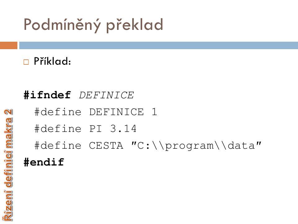 Podmíněný překlad  Operátor defined  Pokud chceme kontrolovat více definic zároveň – umožňuje spojování logickými operátory #if defined(KONST_1) && defined(KONST_2) #define KONST_3 3 #endif