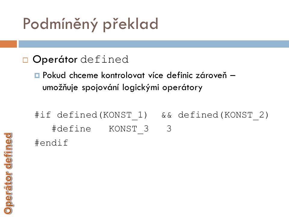 Podmíněný překlad  #elif  Stejný význam jako u else-if v mnohonásobném větvení  #error  Výpis textu preprocesorem na standardní výstup chybových hlášení