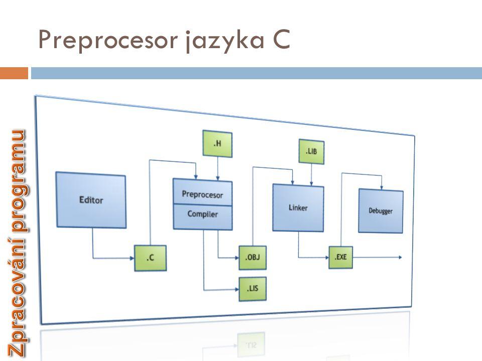Základní činnost preprocesoru  Zpracování zdrojového textu před použitím překladače  Nekontroluje syntaktickou správnost programu  Provádí pouze záměnu textu (např.