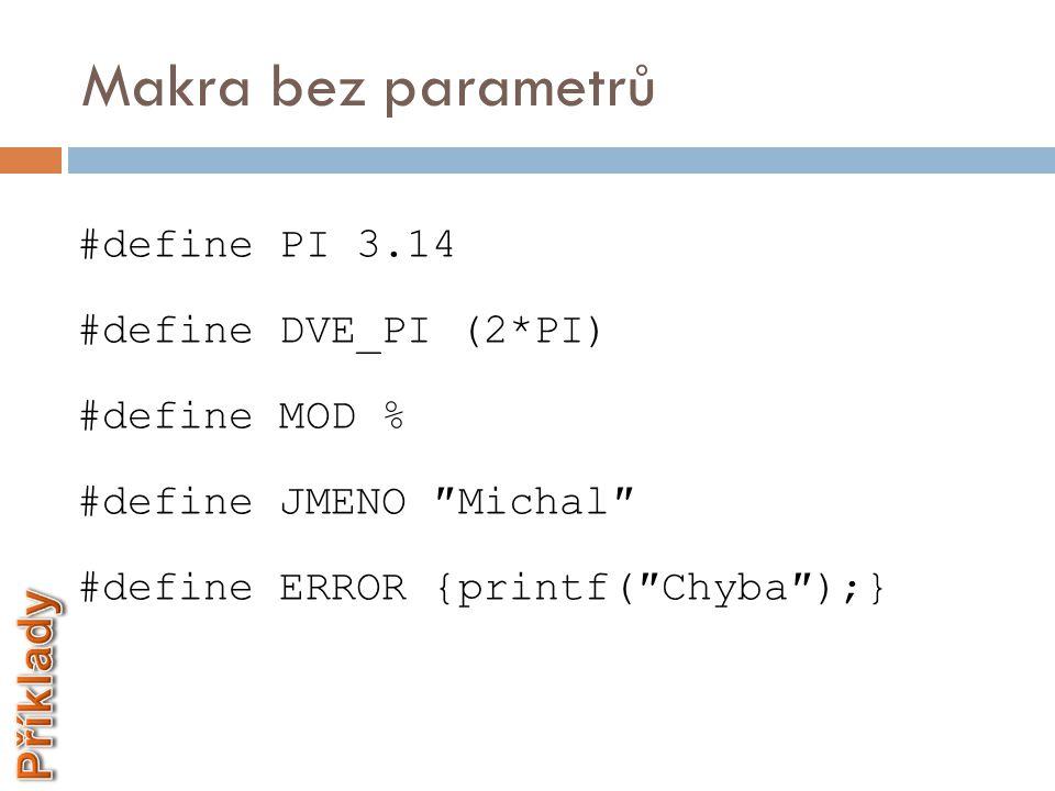 """Makra bez parametrů  Poznámky:  Za hodnotami není středník  Mezi jménem konstanty a hodnotou se nepíše znak """"=  Konstanta platí od místa definice do konce souboru"""