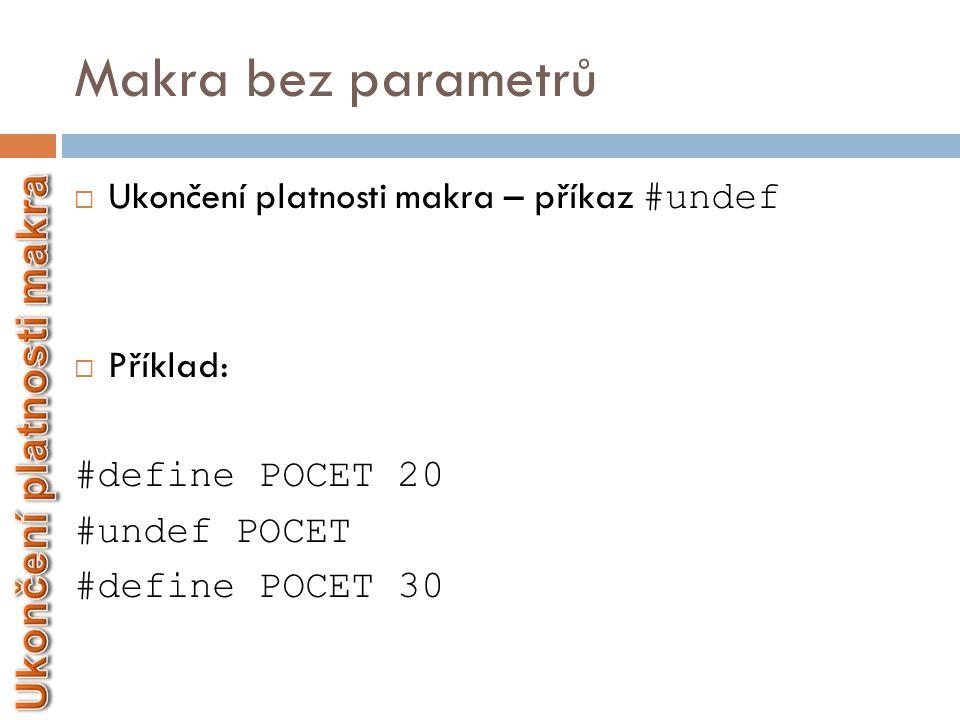 Makra bez parametrů #include #define PI 3.14 int main() { double r = 6.5; double v = 2.1; printf(″Objem valce je %f!″,PI*r*r*v); return 0; }