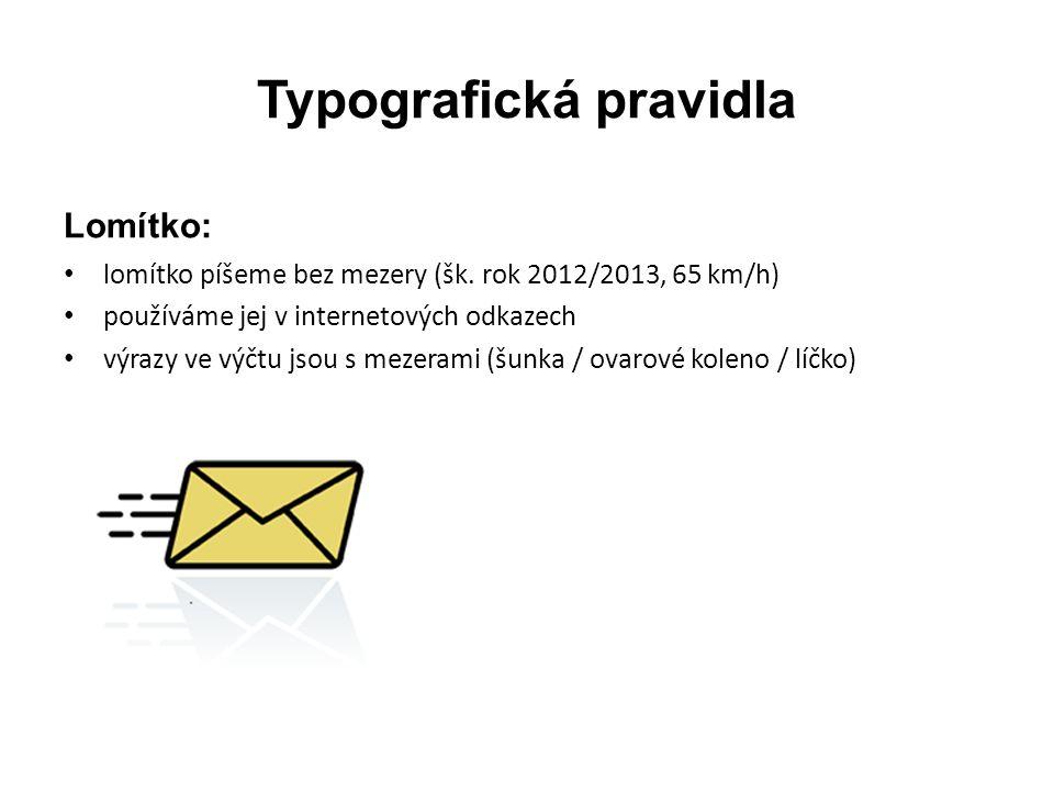 Typografická pravidla Datum a čas: • za řadovou číslovkou se píše tečka a nezalomitelná mezera (12.
