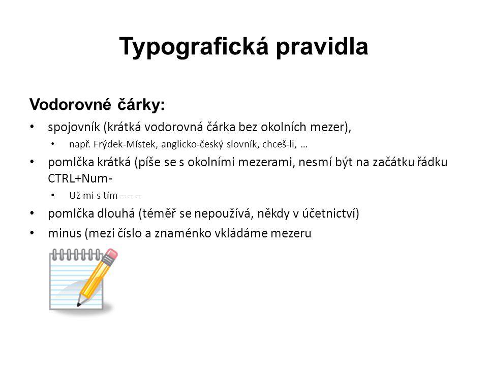 Typografická pravidla Větná interpunkce: • ?,., !, :, ; • slouží k členění vět • před čárkou, tečkou, dvojtečkou, středníkem, otazníkem, vykřičníkem nepíšeme mezeru, za nimi ano • tečka se nepíše za nadpisy