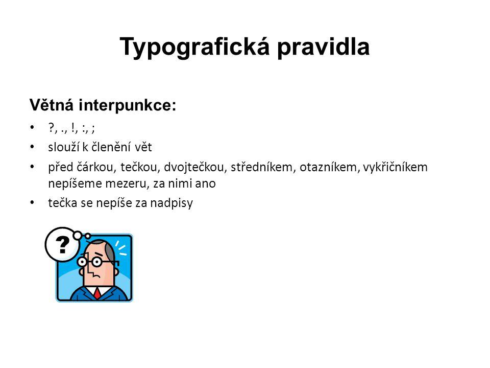 """Typografická pravidla Uvozovky: • rozlišujeme různé uvozovky (ruské, francouzské, české, americké) • české jsou 99 a 66 ("""" )."""
