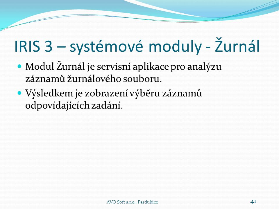 IRIS 3 – systémové moduly - Žurnál  Modul Žurnál je servisní aplikace pro analýzu záznamů žurnálového souboru.