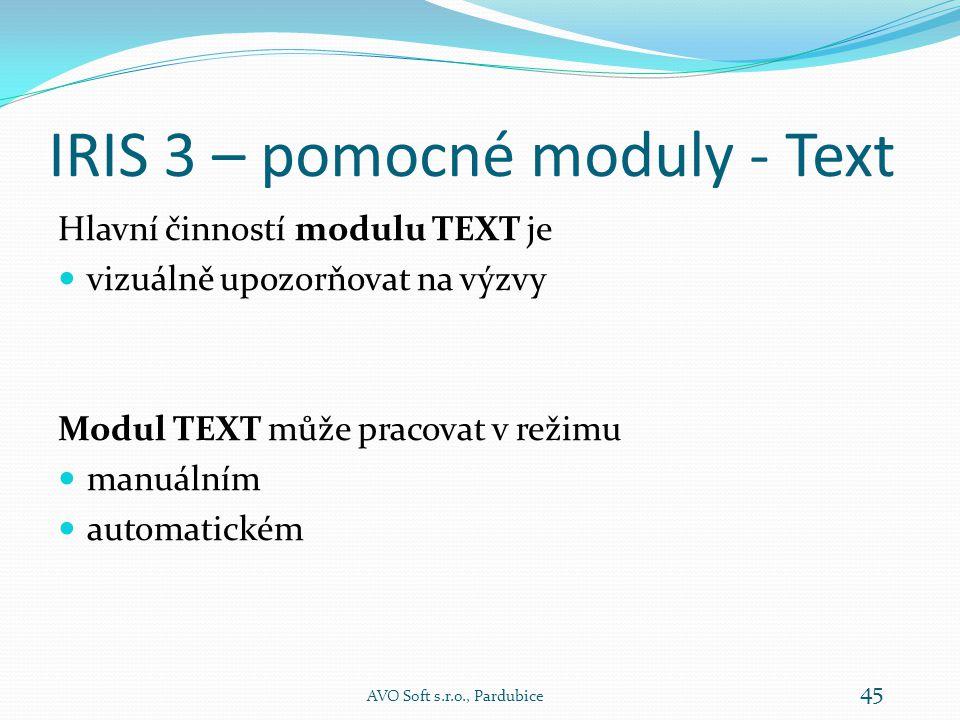 IRIS 3 – pomocné moduly - Text Hlavní činností modulu TEXT je  vizuálně upozorňovat na výzvy Modul TEXT může pracovat v režimu  manuálním  automatickém AVO Soft s.r.o., Pardubice 45