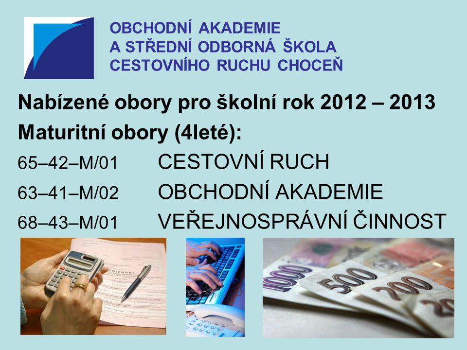 OBCHODNÍ AKADEMIE A STŘEDNÍ ODBORNÁ ŠKOLA CESTOVNÍHO RUCHU CHOCEŇ Nabízené obory pro školní rok 2012 – 2013 Učební obory (3leté): 65–51–H/01 KUCHAŘ - ČÍŠNÍK 29–54–H/01 CUKRÁŘ