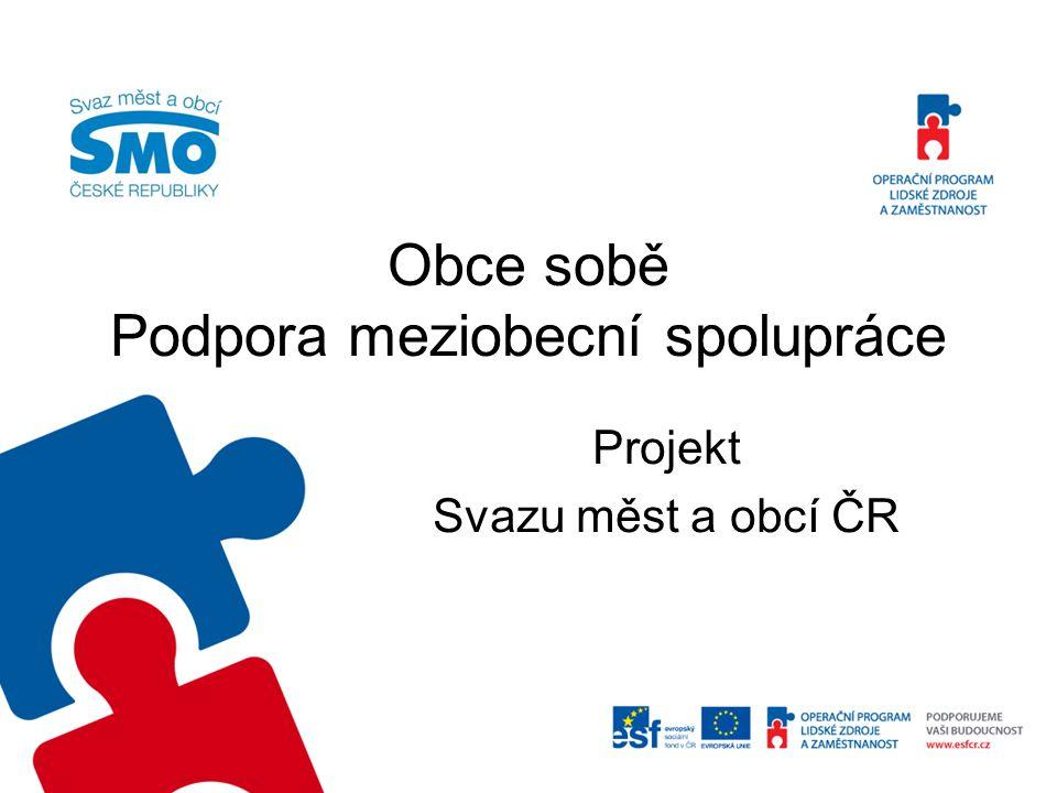 Projekt Svazu Podpora meziobecní spolupráce •pilotní Projekt je hrazený plně ze zdrojů OP LZZ •doba trvání 1.