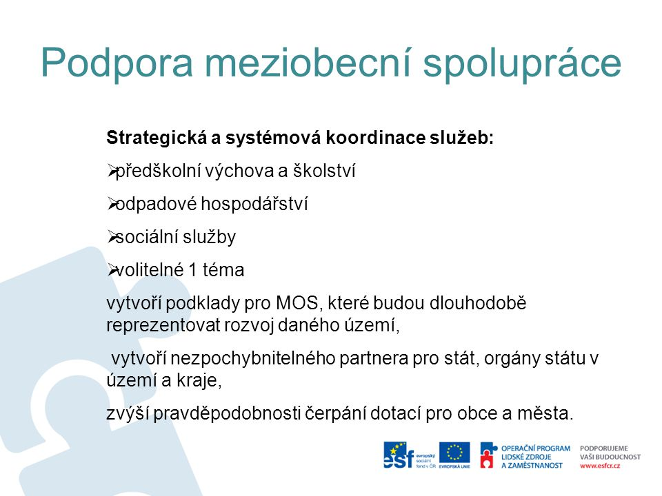 Podpora meziobecní spolupráce Týmy připraví ve spolupráci s metodiky SMO dílčí strategie: 1.Analytická část – situační analýza, vymezení území, legislativa 2.Srovnání v ORP a mezi ORP 3.Návrhová část – definice problémů a potřeb, stanovení měřitelných cílů, odpovědnost, harmonogram, rozpočet, varianty strategického řešení 4.Využití centrálních analýz a metodik a odborného týmu SMO ČR 5.Oponentura dokumentů z řad odborníků, akademické sféry a dotčené státní správy