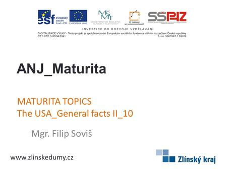 MATURITA TOPICS The USA_General facts II_10 Mgr. Filip Soviš ANJ_Maturita www.zlinskedumy.cz.