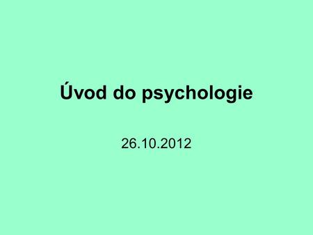 Úvod do psychologie 26.10.2012.