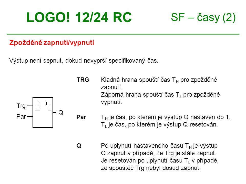 SF – časy (2) LOGO! 12/24 RC Časový diagram: Trg T T Q THTH THTH THTH TLTL TLTL TLTL