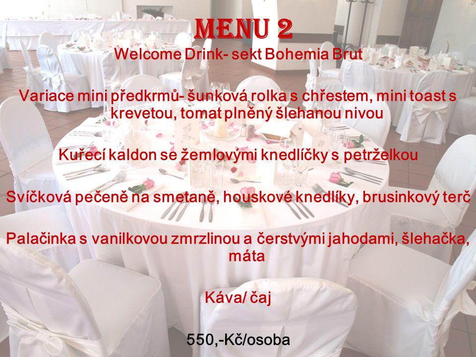 Menu 3 Welcome Drink- sekt Bohemia Brut Variace šunky a se sýrovou tyčinkou Grissinni a řezem medového melounu, čerstvý rozmarýn Svatební slepičí vývar s játrovými knedlíčky, domácími nudlemi a zeleninou Julienne Mix gril- krůtí steak, vepřová panenka, kuřecí prsa, ½ šafránové rýže, ½ vařené brambory, teplá míchaná zelenina Mini dezerty 3ks- tiramisu, ovocný košíček s vanilkovým krémem, cheese cake Káva/čaj 550,-Kč/osoba
