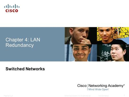 © 2008 Cisco Systems, Inc. All rights reserved.Cisco ConfidentialPresentation_ID 1 Chapter 4: LAN Redundancy Switched Networks.