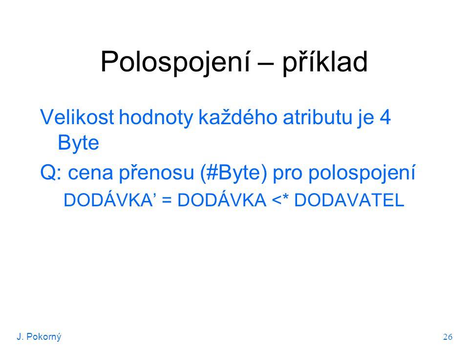 J.Pokorný 27 Polospojení Idea: před přesuny redukovat tabulky Č_D...