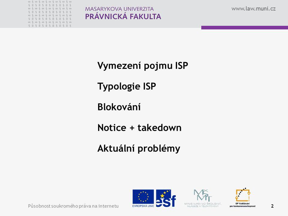 www.law.muni.cz Působnost soukromého práva na internetu3 Pojem ISP – služby informační společnosti čl.