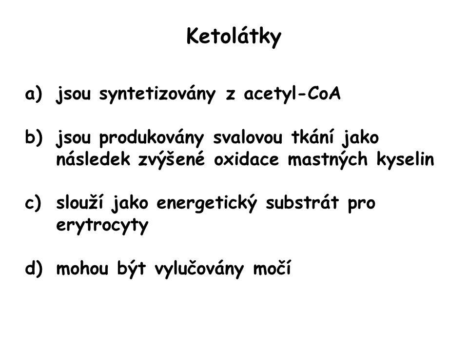 Ketolátky a)jsou syntetizovány z acetyl-CoA b)jsou produkovány svalovou tkání jako následek zvýšené oxidace mastných kyselin c)slouží jako energetický substrát pro erytrocyty d)mohou být vylučovány močí