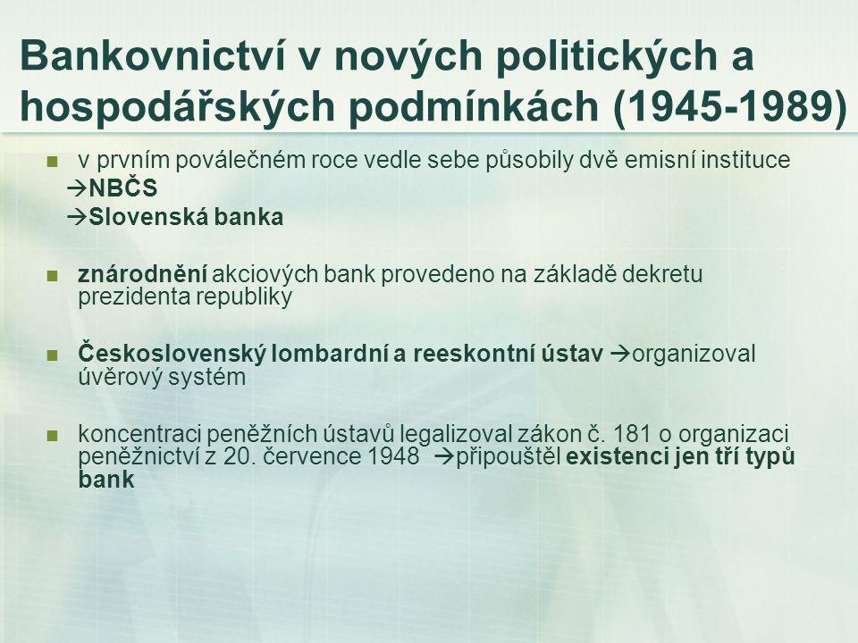 Návrat k tržním základům bankovnictví po roce 1989 v prvních letech transformace československé ekonomiky došlo k dynamickému rozvoji bankovního sektoru  vznik nových bank; zvýšením rozsahu i kvality služeb Základní principy nové bankovní soustavy: zrušení monopolu jednotlivých bank na klientelu, zrušení monopolu bank na jednotlivé druhy služeb, zrušení přímého řízení bank státem, institucionální oddělení centrálního a emisního bankovnictví od bankovnictví obchodního, možnost vzniku nových bank jako podnikatelských subjektů, komerční přístup bank ke klientovi od 1.1.1990 začaly v Československu platit dva nové zákony