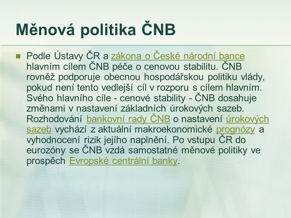 Cenová stabilita ČNB, podobně jako většina centrálních bank, se soustřeďuje především na stabilitu spotřebitelských cen.