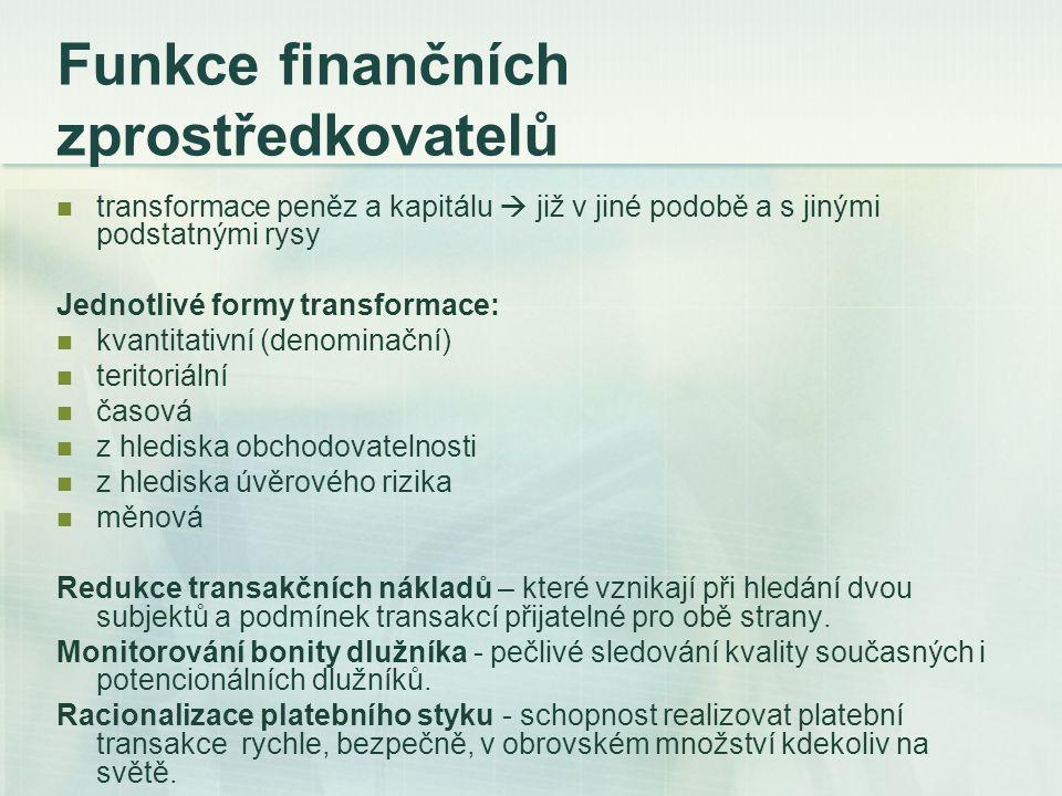 Druhy finančních zprostředkovatelů Dvoustupňový bankovní systém: Centrální banka: oddělená funkce ČNB na prvním stupni soustava obchodních (komerčních) bank na stupni druhém Bankovní zprostředkovatelé: univerzální banky specializované banky.