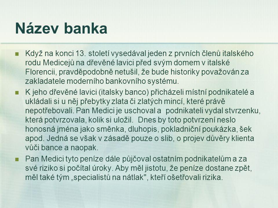 Vývoj v našich zemích v našich zemích se vyvíjelo téměř shodně s evropským bankovnictvím – vývoj byl motivován ekonomickými, obchodními i politickými stimuly na přelomu 17.