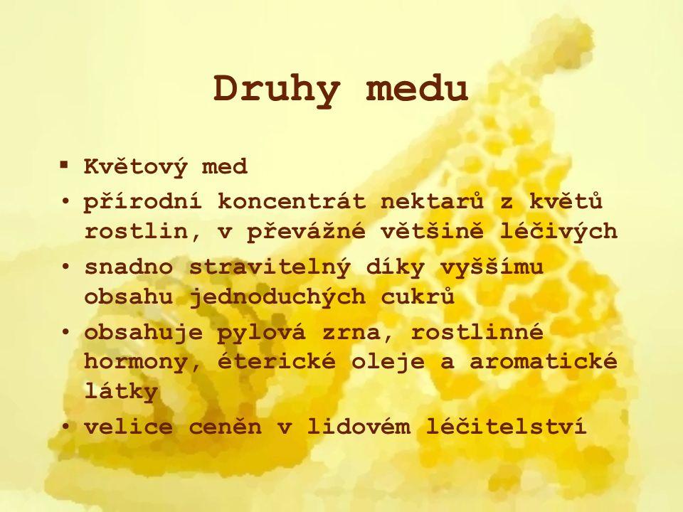Druhy medu  Medovicový med z medovice produkované mšicemi je zpravidla tmavší, což způsobují rostlinná barviva v míze dřevin v porovnání s květovými medy obsahuje více fruktózy a dextrinů, ale hlavně větší množství minerálních látek a stopových prvků u zákazníků je velmi oblíbený, proto je také dražší
