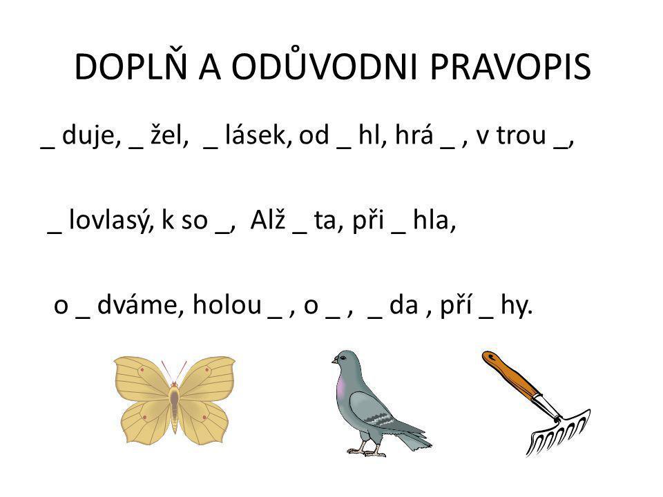SLABIKA PĚ Ve slabice PĚ vyslovujeme hlásky /p-j-e/, ale píšeme pouze PĚ.