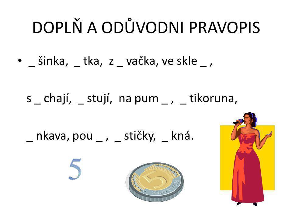 SLABIKA VĚ Ve slabice VĚ vyslovujeme hlásky /v-j-e/, ale píšeme jen hlásky VĚ.