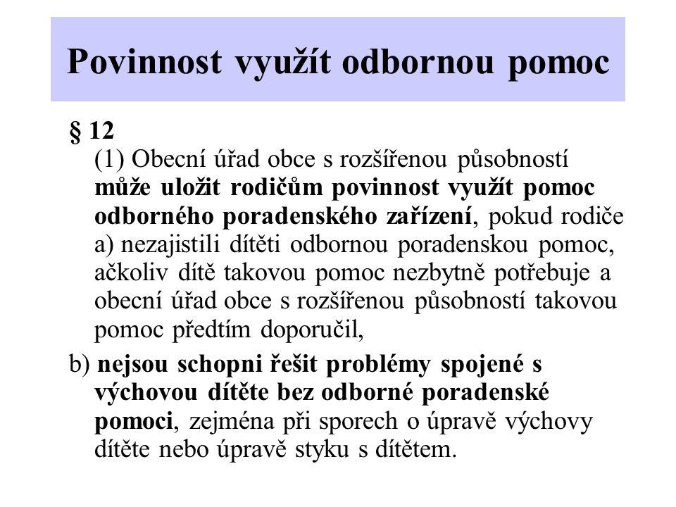 Uložení povinnosti pro další osoby §12 3) Obecní úřad obce s rozšířenou působností může povinnosti uvedené v odstavci 1 uložit a pomoc podle odstavce 2 poskytnout i jiným osobám odpovědným za výchovu dítěte