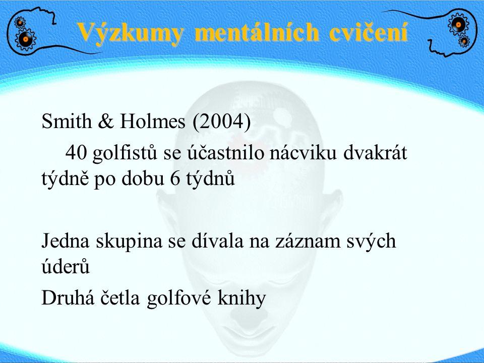 Výzkumy mentálních cvičení Smith & Holmes (2004) J.