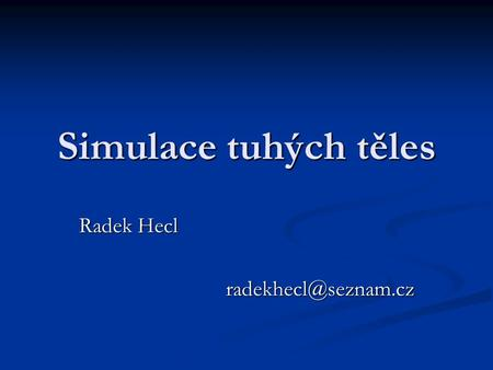 Simulace tuhých těles Radek Hecl