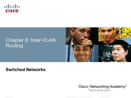 © 2008 Cisco Systems, Inc. All rights reserved.Cisco ConfidentialPresentation_ID 1 Chapter 6: Inter-VLAN Routing Switched Networks.
