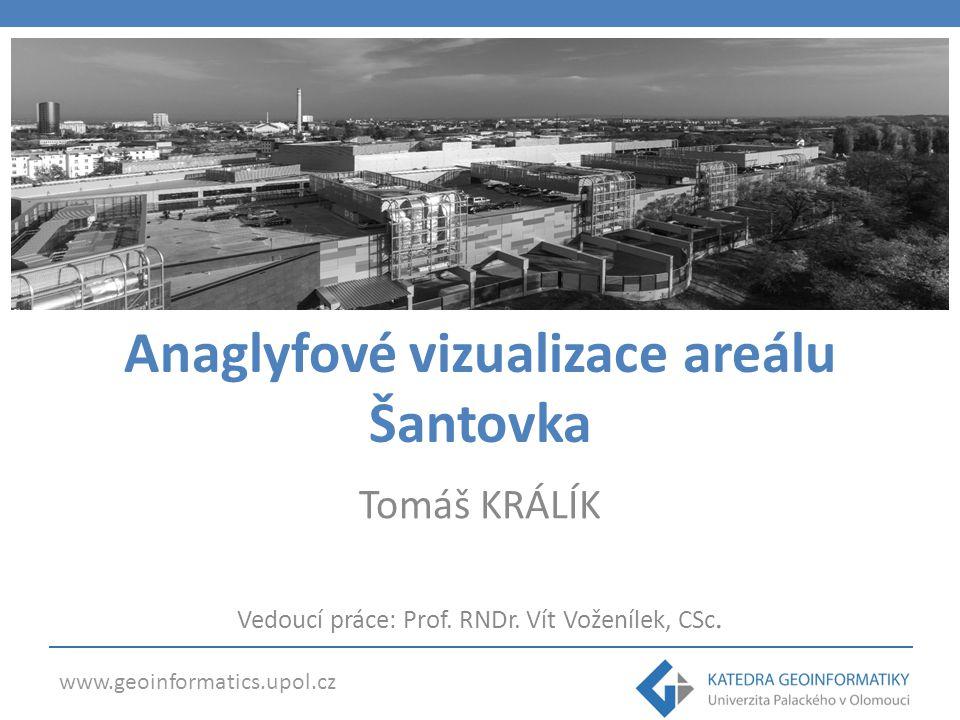 www.geoinformatics.upol.cz CÍL PRÁCE zpracovat obrazový materiál pořízený dvojicí webových kamer a sestavit soubor anaglyfových vizualizací (snímky a videa) Výstupy 1.