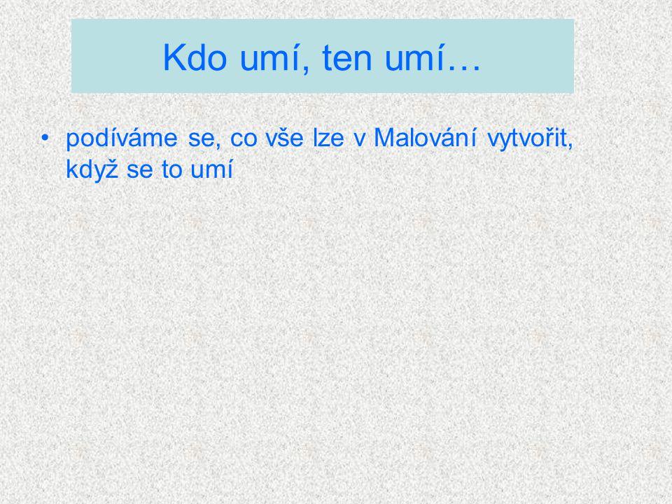 klikni na odkaz http://pavel.lasakovi.com/znalosti/graficky- sw/malovani-ve-windows-ukazky/ http://pavel.lasakovi.com/znalosti/graficky- sw/malovani-ve-windows-ukazky/ vyber si ukázku kreslení některého ze 4 aut a pak už jen sleduj….